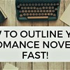 How to Outline Your Romance Novel - Fast!