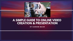 A Simple Guide to Online Video Creation & Presentation