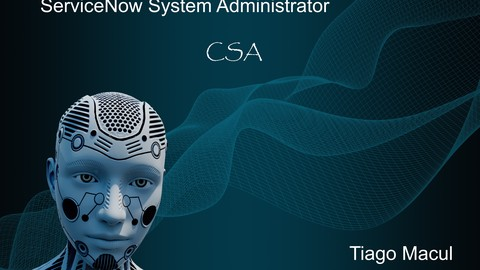 Free ServiceNow Certified System Administrator Tutorial - ServiceNow System Administrator Study Guide - CSA