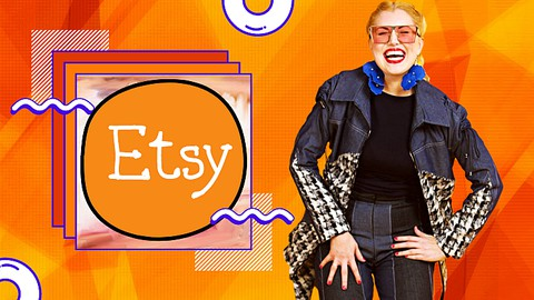 Etsy 2021: Learn Etsy from a Top 1% Seller